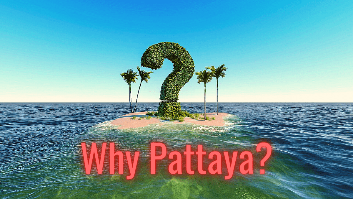 why would you want to come to pattaya